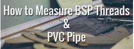 How to Measure BSP Threads and PVC Pipe