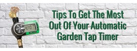 Tips to Get the Most Out of  Your Garden Tap Timer